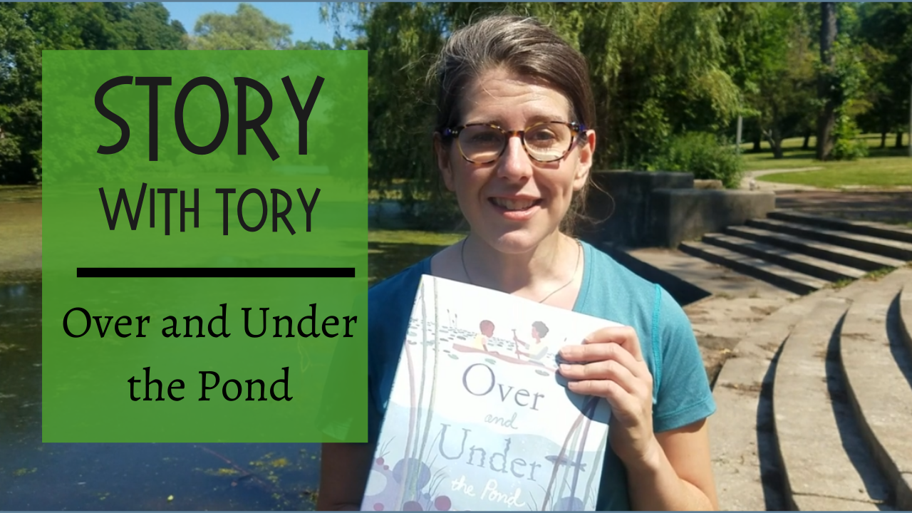 Story with Tory: Over and Under the Pond