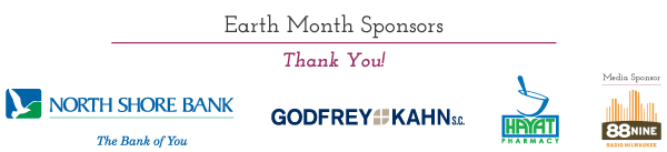 Thank you to our Earth Month Sponsors North Shore Bank, Godfrey & Kahn S.C., Hayat Pharmacy and our media sponsor 88nine!