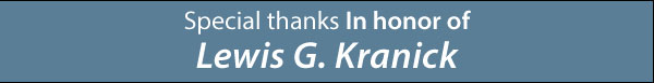 Special thanks In honor of  Lewis G. Kranick