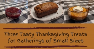 Three Tasty Thanksgiving Treats for Gatherings of Small Sizes